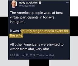 Kan een Twitter-schermafbeelding zijn van 1 persoon en de tekst 'Rudy W. Giuliani @RudyGiuliani The American people were at best virtual participants in today's inaugural. It was a purely staged media event for the elite. All All other Americans were invited to watch from afar, very afar. 2:26 AM Jan 21, 2021 Twitter for iPad'