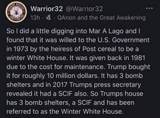 Kan een Twitter-schermafbeelding zijn van de tekst 'DIYISTET பG Warrior32 @Warrior32 6 QAnon and the Great Awakening So did a little digging into Mar A Lago and| found that it was willed to the U.S. Government in 1973 by the heiress of Post cereal to be a winter White House. It was given back in 1981 due to the cost for maintenance. Trump bought it for roughly 10 million dollars. It has 3 bomb shelters and in 2017 Trumps press secretary revealed it had a SCF also. So Trumps house has 3 bomb shelters, a SCIF and has been referred to as the Winter White House.'